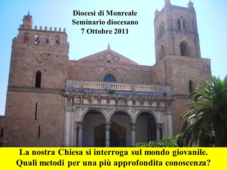 Diocesi di Monreale Seminario diocesano 7 Ottobre 2011 La nostra Chiesa si interroga sul mondo giovanile. Quali metodi per una più approfondita conosc