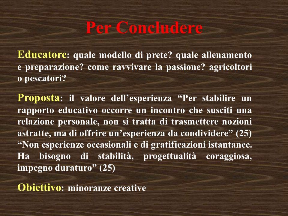 Per Concludere Educatore : quale modello di prete? quale allenamento e preparazione? come ravvivare la passione? agricoltori o pescatori? Proposta : i