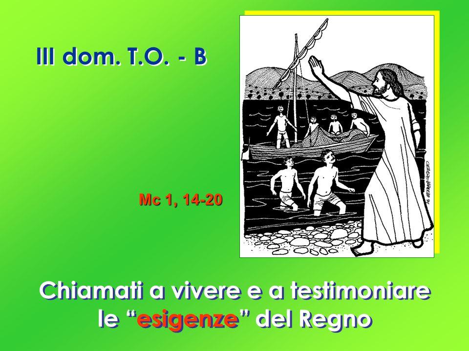 III dom. T.O. - B Chiamati a vivere e a testimoniare le esigenze del Regno Mc 1, 14-20