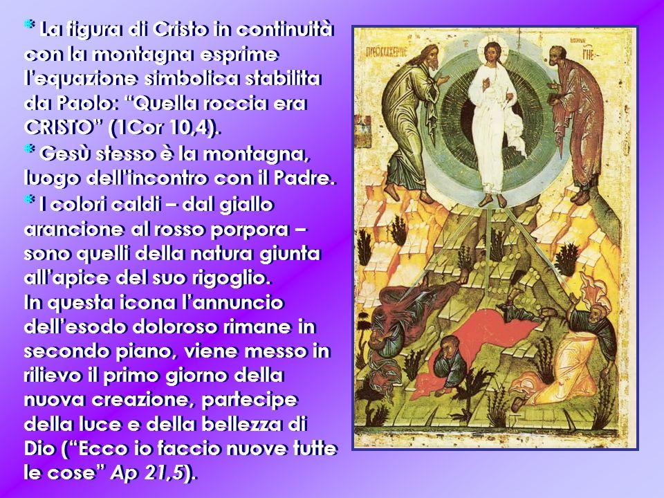 * La figura di Cristo in continuità con la montagna esprime lequazione simbolica stabilita da Paolo: Quella roccia era CRISTO (1Cor 10,4).