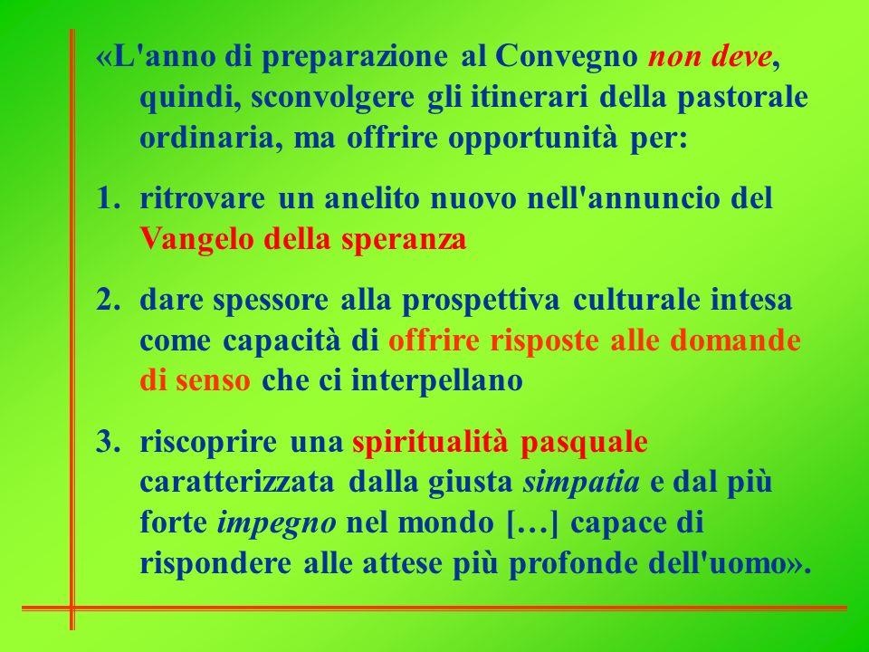 «L'anno di preparazione al Convegno non deve, quindi, sconvolgere gli itinerari della pastorale ordinaria, ma offrire opportunità per: 1.ritrovare un