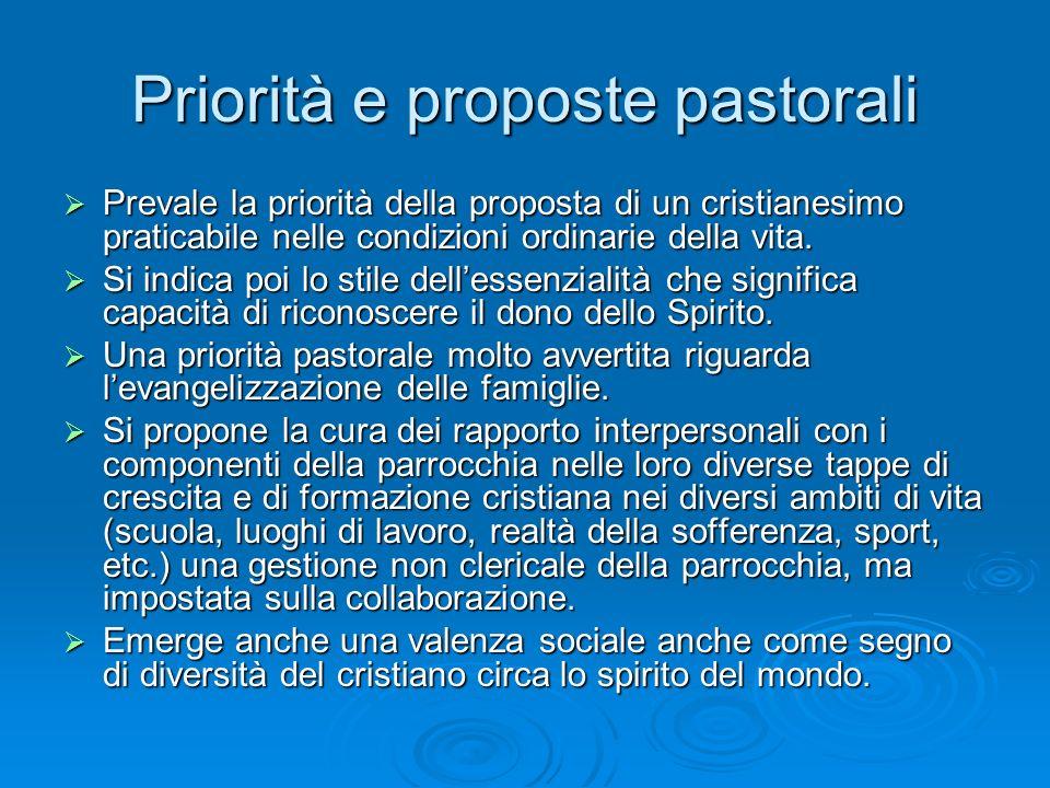 Priorità e proposte pastorali Prevale la priorità della proposta di un cristianesimo praticabile nelle condizioni ordinarie della vita.