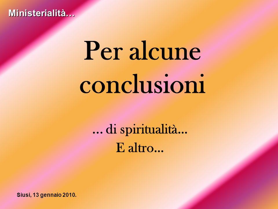 Siusi, 13 gennaio 2010. Per alcune conclusioni... di spiritualità… E altro… Ministerialità…
