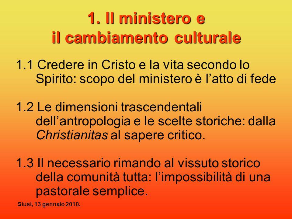 Siusi, 13 gennaio 2010. 1. Il ministero e il cambiamento culturale 1.1 Credere in Cristo e la vita secondo lo Spirito: scopo del ministero è latto di