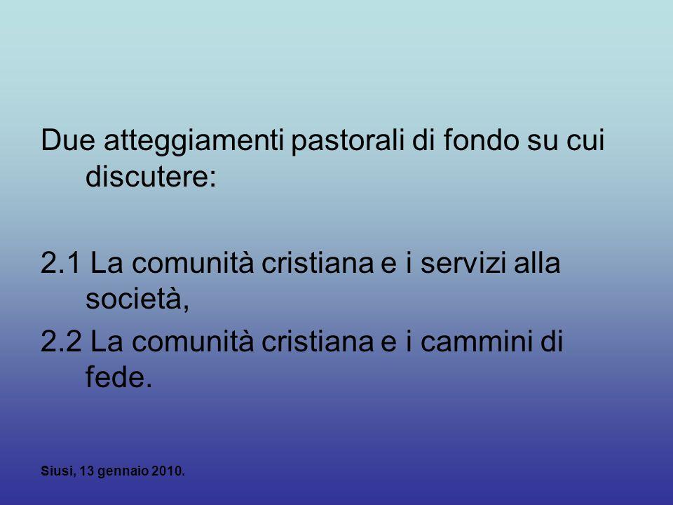 Siusi, 13 gennaio 2010. Due atteggiamenti pastorali di fondo su cui discutere: 2.1 La comunità cristiana e i servizi alla società, 2.2 La comunità cri