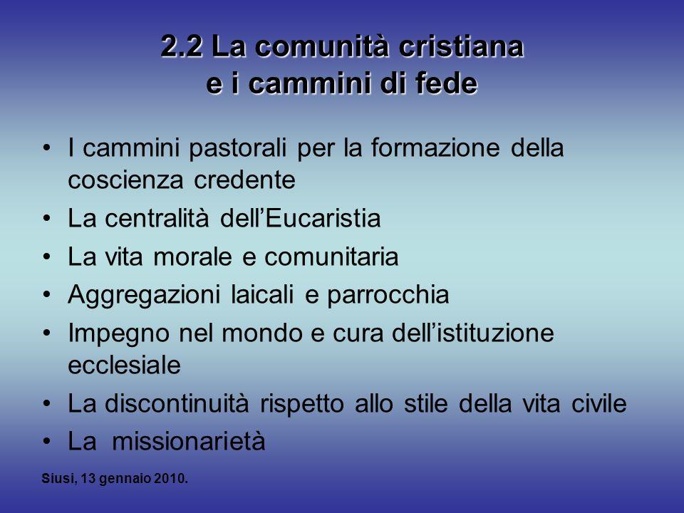 Siusi, 13 gennaio 2010. 2.2 La comunità cristiana e i cammini di fede I cammini pastorali per la formazione della coscienza credente La centralità del