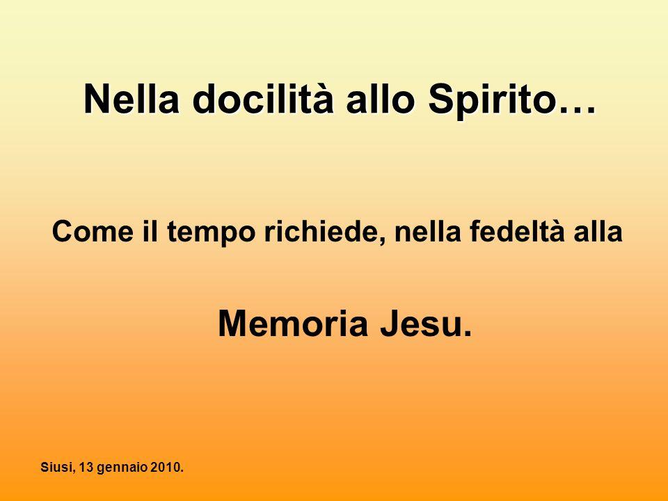 Siusi, 13 gennaio 2010. Nella docilità allo Spirito… Come il tempo richiede, nella fedeltà alla Memoria Jesu.