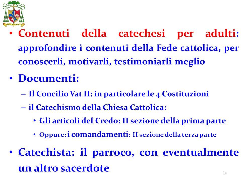 14 Contenuti della catechesi per adulti: approfondire i contenuti della Fede cattolica, per conoscerli, motivarli, testimoniarli meglio Documenti: – I