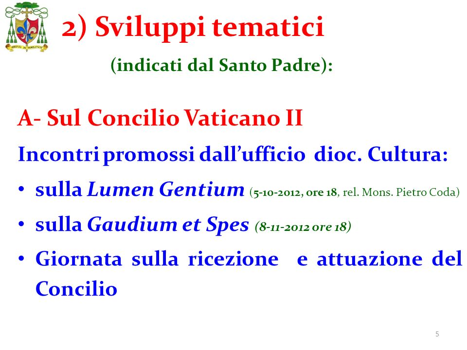 5 A- Sul Concilio Vaticano II Incontri promossi dallufficio dioc. Cultura: sulla Lumen Gentium (5-10-2012, ore 18, rel. Mons. Pietro Coda) sulla Gaudi
