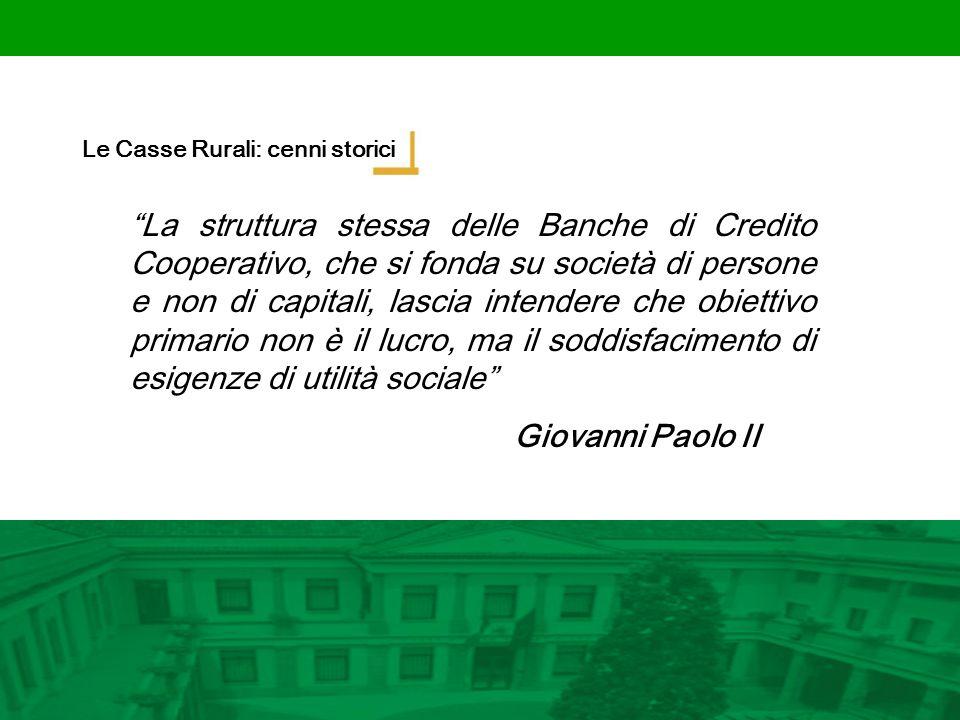Le Casse Rurali: cenni storici La struttura stessa delle Banche di Credito Cooperativo, che si fonda su società di persone e non di capitali, lascia i