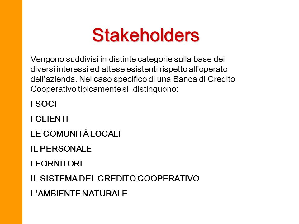 Stakeholders Vengono suddivisi in distinte categorie sulla base dei diversi interessi ed attese esistenti rispetto alloperato dellazienda. Nel caso sp