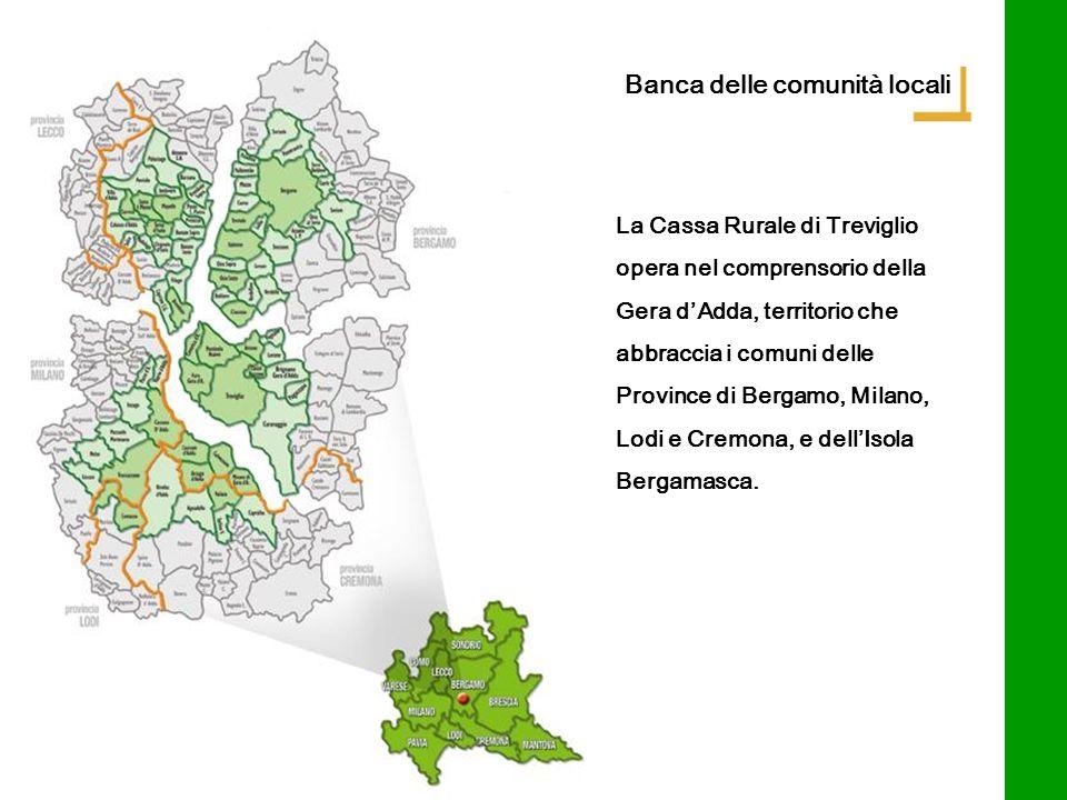 La Cassa Rurale di Treviglio opera nel comprensorio della Gera dAdda, territorio che abbraccia i comuni delle Province di Bergamo, Milano, Lodi e Crem