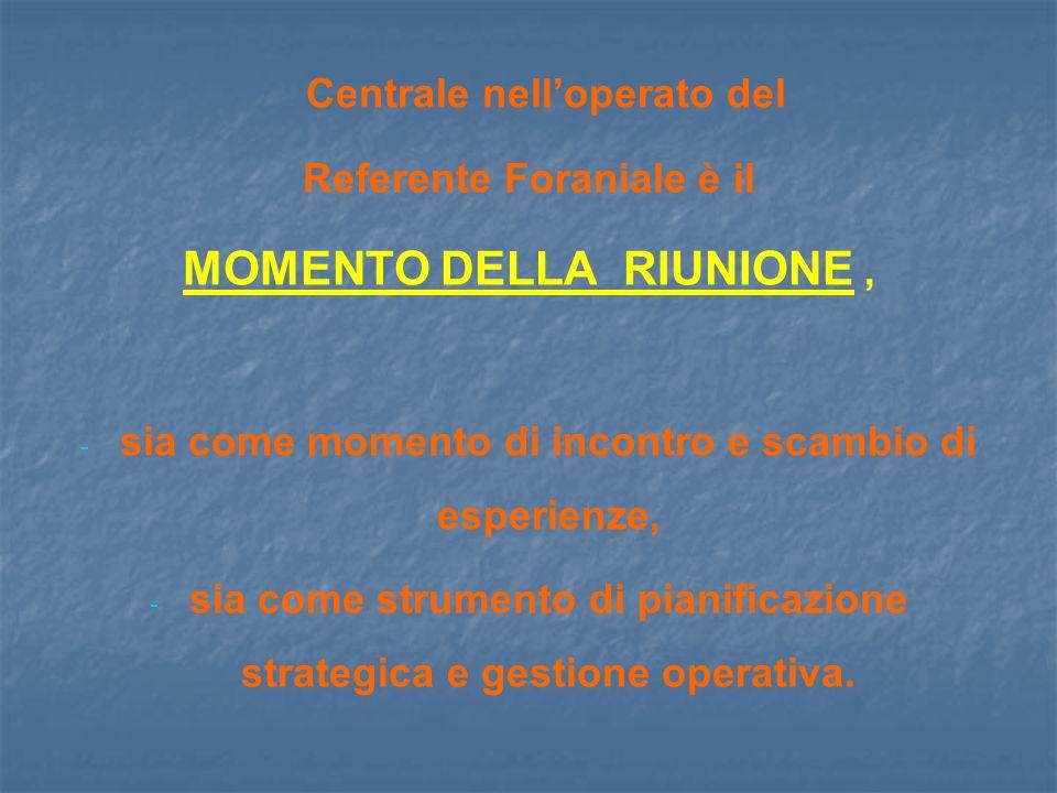 Centrale nelloperato del Referente Foraniale è il MOMENTO DELLA RIUNIONE, - - sia come momento di incontro e scambio di esperienze, - - sia come strum