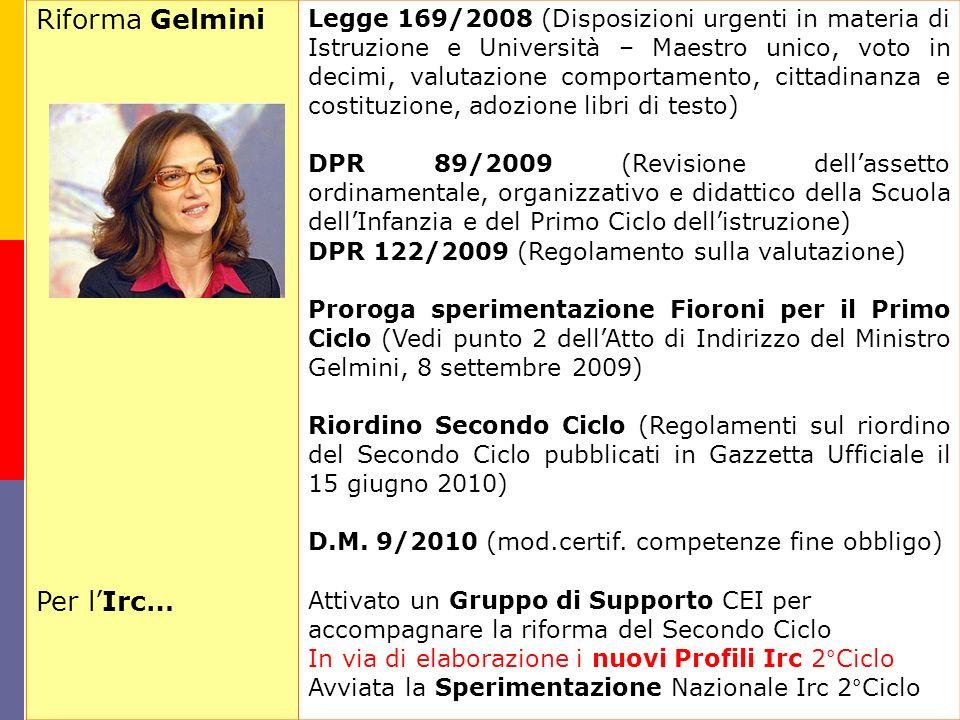 Riforma Gelmini Per lIrc… Legge 169/2008 (Disposizioni urgenti in materia di Istruzione e Università – Maestro unico, voto in decimi, valutazione comp