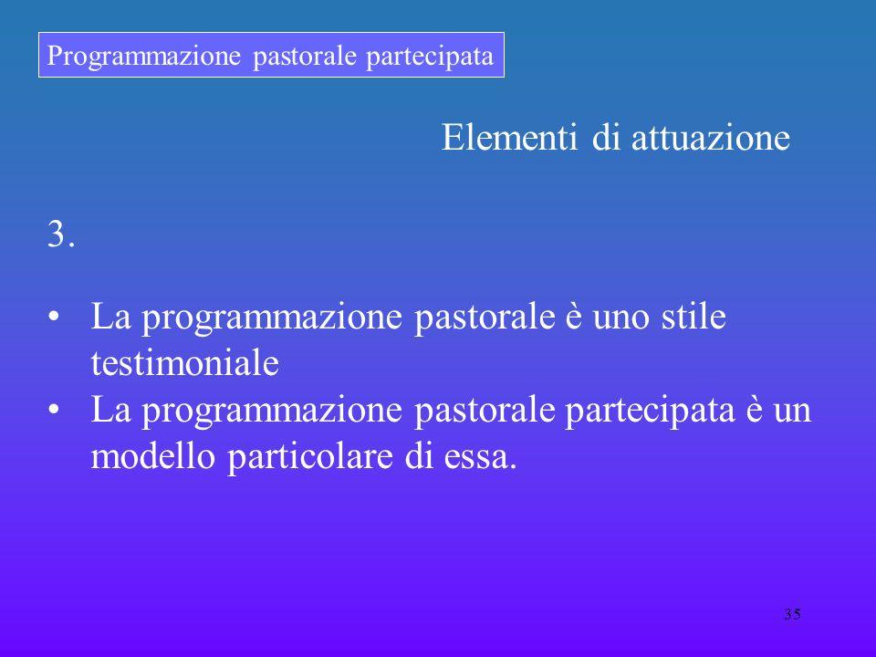 Programmazione pastorale partecipata 35 3. La programmazione pastorale è uno stile testimoniale La programmazione pastorale partecipata è un modello p