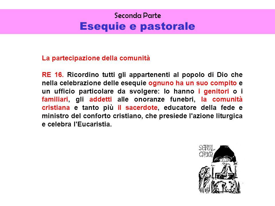 Seconda Parte Esequie e pastorale La partecipazione della comunità RE 16.