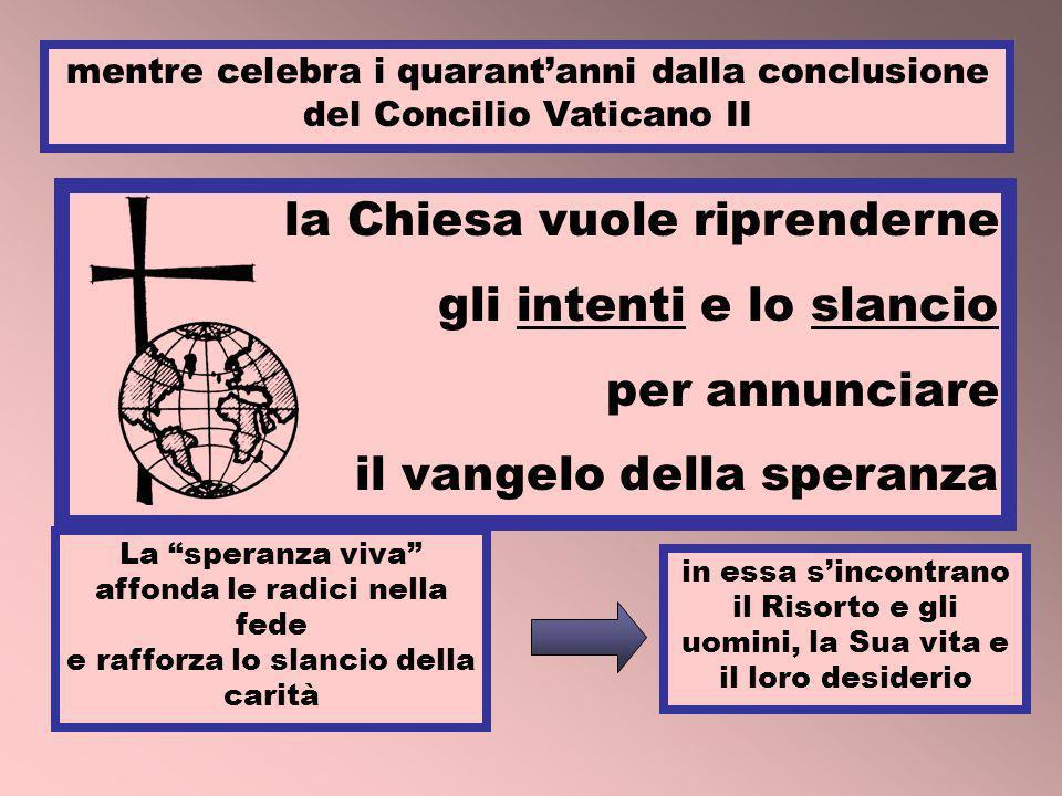 mentre celebra i quarantanni dalla conclusione del Concilio Vaticano II la Chiesa vuole riprenderne gli intenti e lo slancio per annunciare il vangelo