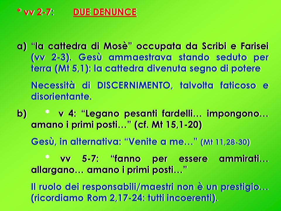 * vv 2-7: DUE DENUNCE a)la cattedra di Mosè occupata da Scribi e Farisei (vv 2-3).