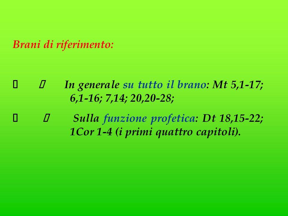 Brani di riferimento: In generale su tutto il brano: Mt 5,1-17; 6,1-16; 7,14; 20,20-28; Sulla funzione profetica: Dt 18,15-22; 1Cor 1-4 (i primi quattro capitoli).