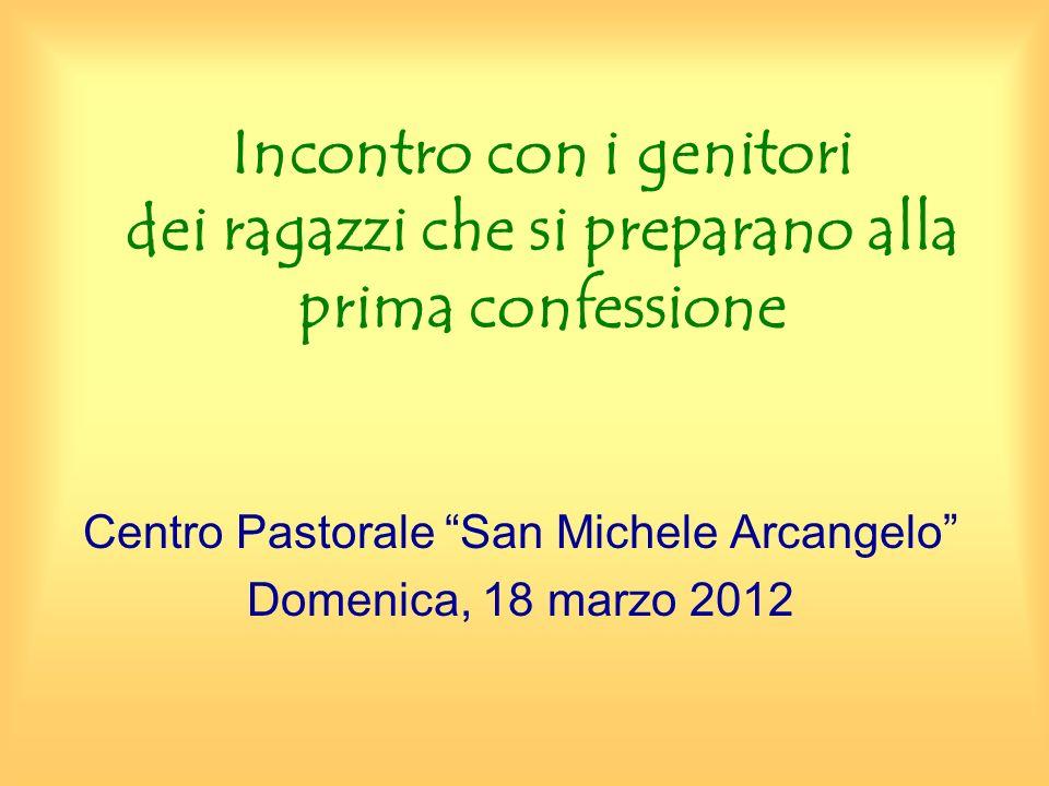 Incontro con i genitori dei ragazzi che si preparano alla prima confessione Centro Pastorale San Michele Arcangelo Domenica, 18 marzo 2012