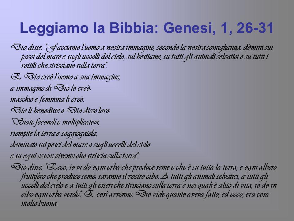 Leggiamo la Bibbia: Genesi, 1, 26-31 Dio disse: