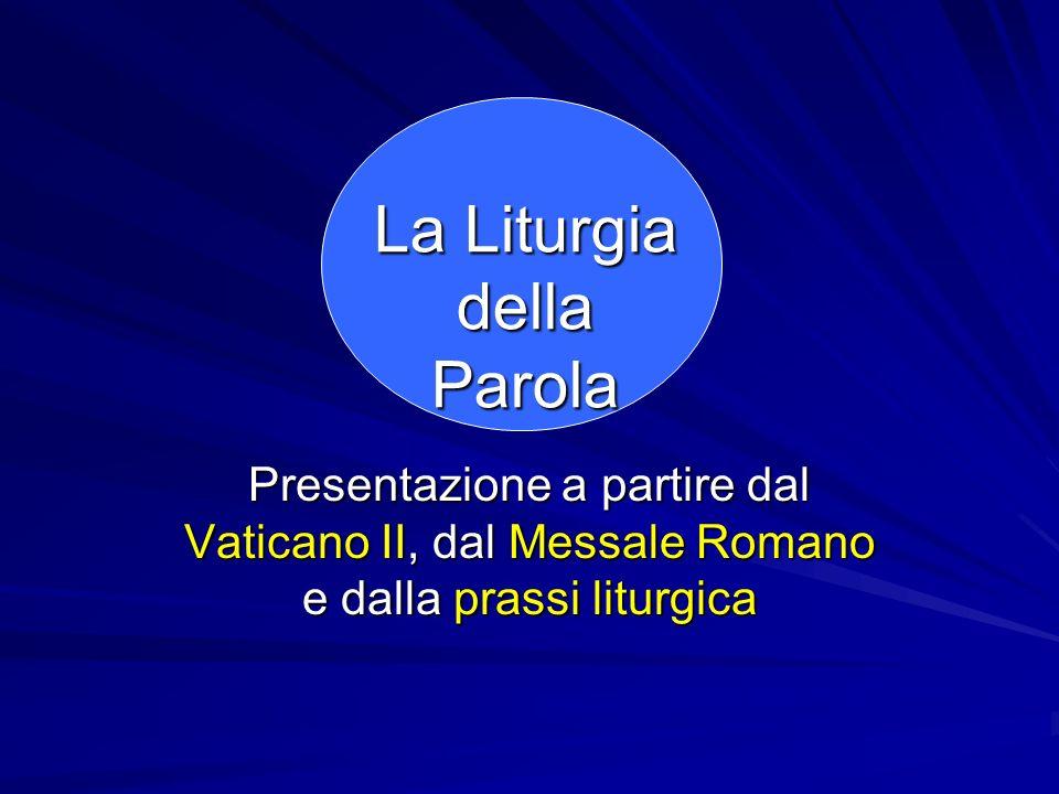 La Liturgia della Parola Presentazione a partire dal Vaticano II, dal Messale Romano e dalla prassi liturgica