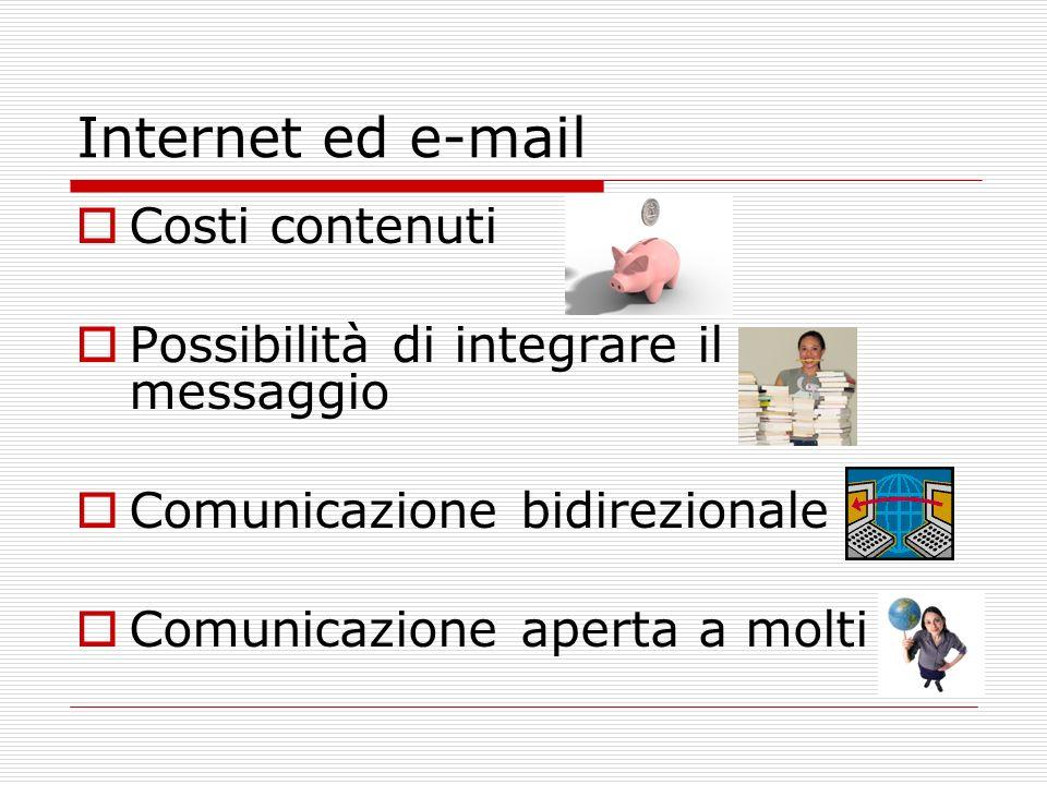 Internet ed e-mail Costi contenuti Possibilità di integrare il messaggio Comunicazione bidirezionale Comunicazione aperta a molti