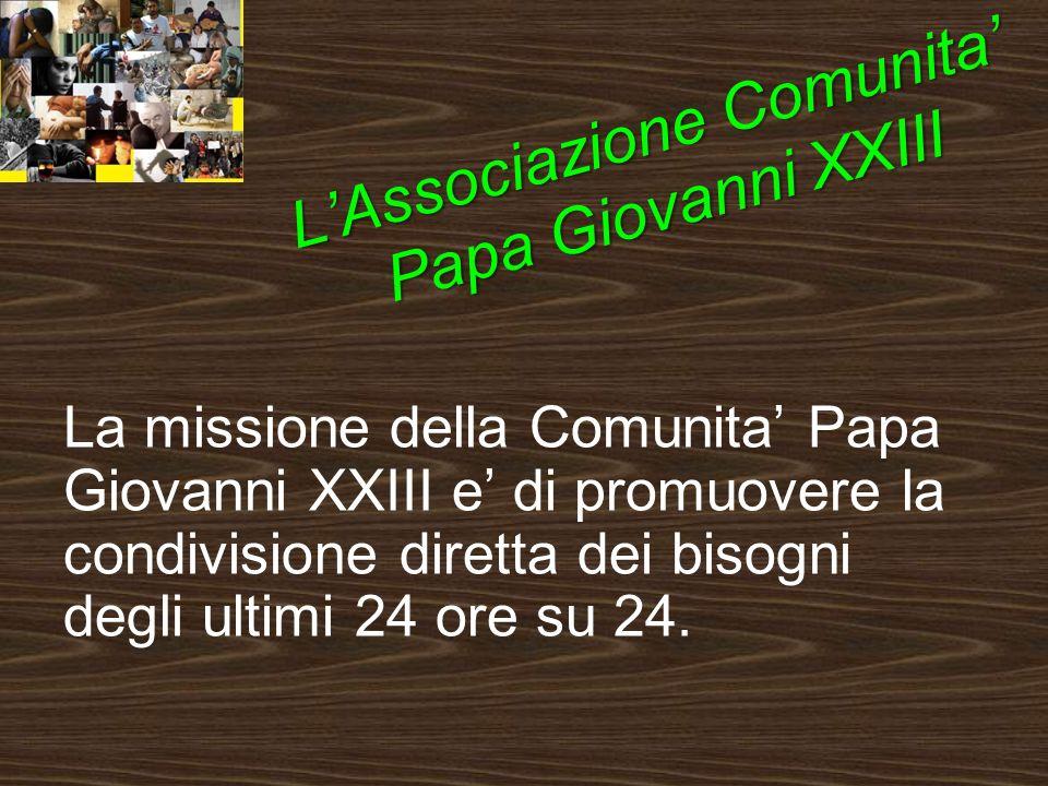 La missione della Comunita Papa Giovanni XXIII e di promuovere la condivisione diretta dei bisogni degli ultimi 24 ore su 24.