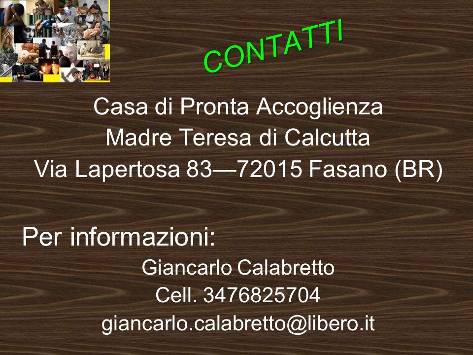 CONTATTI Casa di Pronta Accoglienza Madre Teresa di Calcutta Via Lapertosa 8372015 Fasano (BR) Per informazioni: Giancarlo Calabretto Cell.