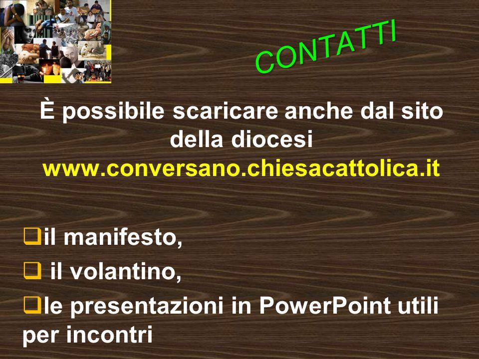 CONTATTI È possibile scaricare anche dal sito della diocesi www.conversano.chiesacattolica.it il manifesto, il volantino, le presentazioni in PowerPoint utili per incontri