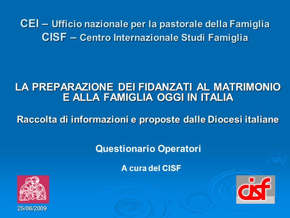 25/06/2009 CEI – Ufficio nazionale per la pastorale della Famiglia CISF – Centro Internazionale Studi Famiglia LA PREPARAZIONE DEI FIDANZATI AL MATRIM