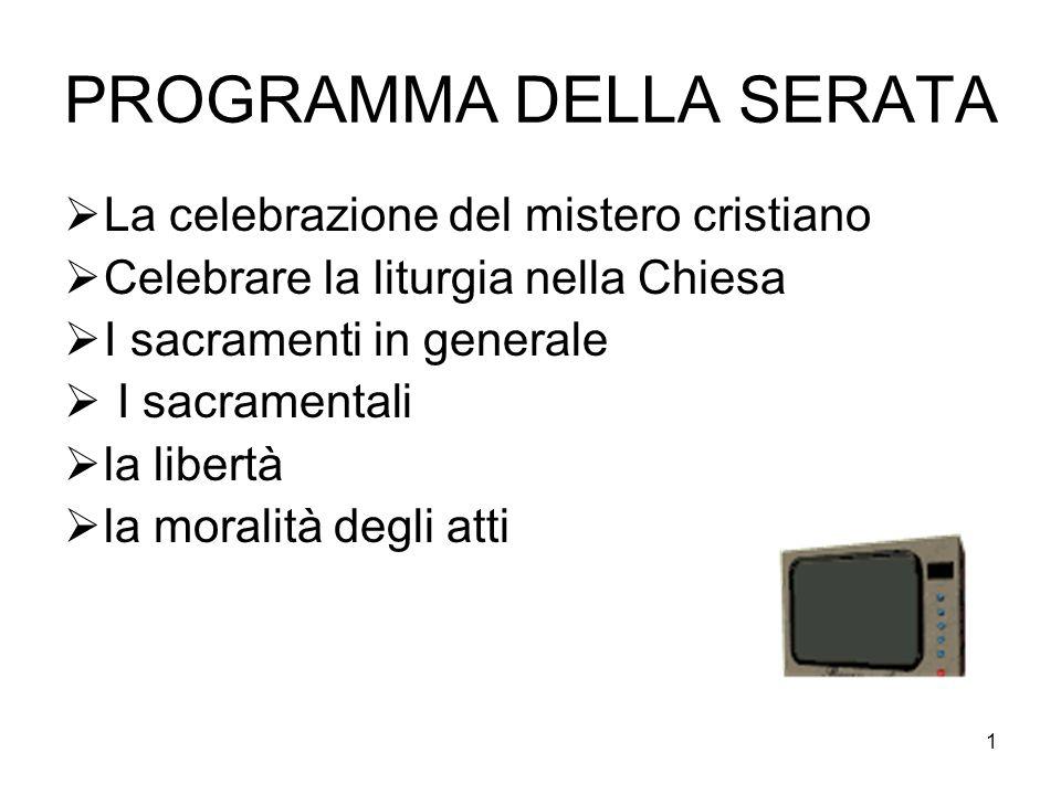 1 PROGRAMMA DELLA SERATA La celebrazione del mistero cristiano Celebrare la liturgia nella Chiesa I sacramenti in generale I sacramentali la libertà l