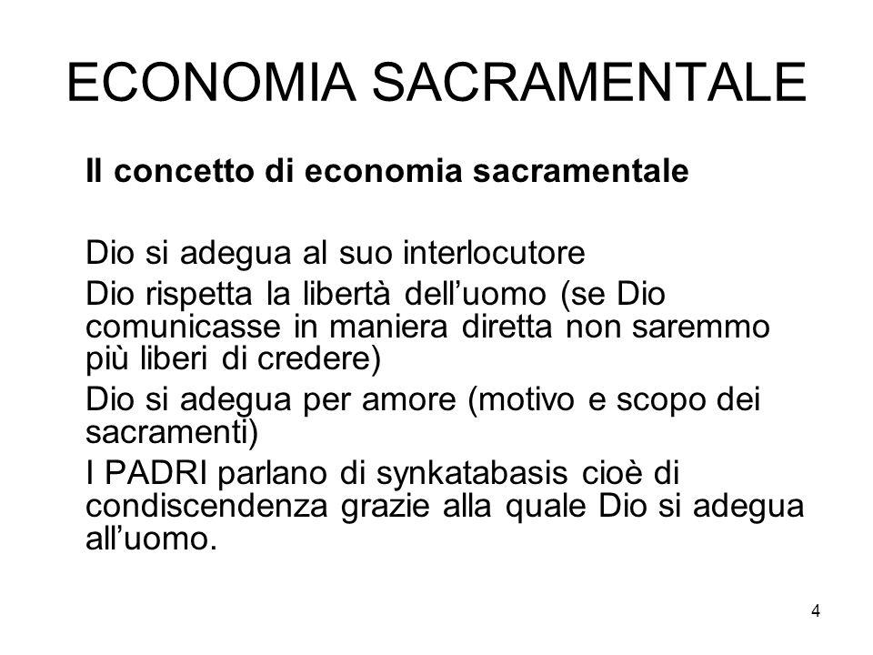 4 ECONOMIA SACRAMENTALE Il concetto di economia sacramentale Dio si adegua al suo interlocutore Dio rispetta la libertà delluomo (se Dio comunicasse i