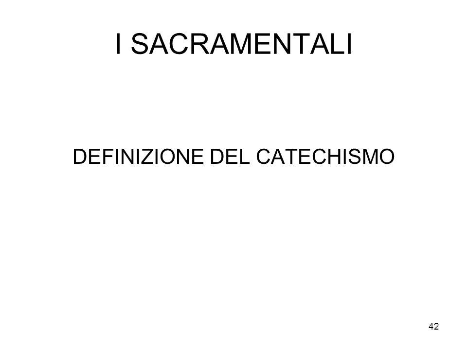 42 I SACRAMENTALI DEFINIZIONE DEL CATECHISMO