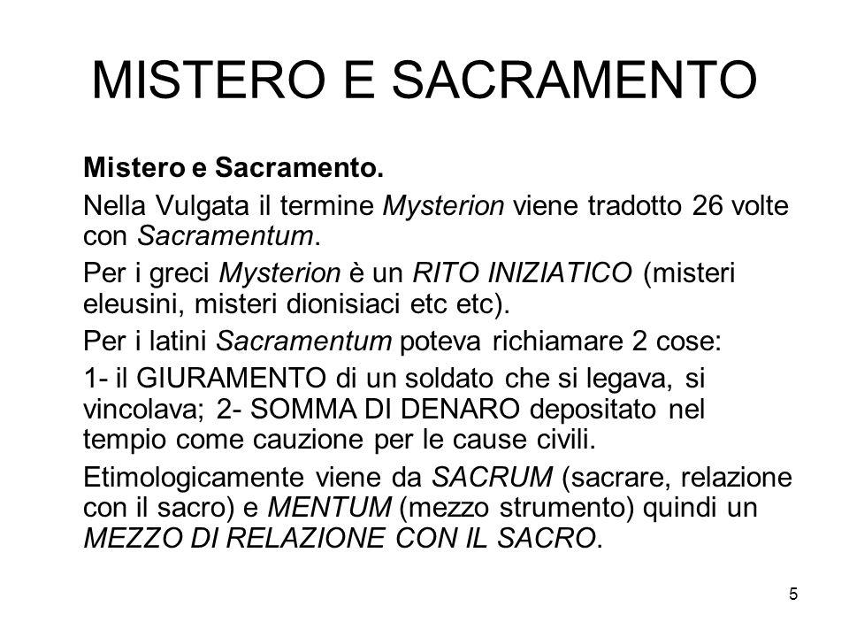 5 MISTERO E SACRAMENTO Mistero e Sacramento. Nella Vulgata il termine Mysterion viene tradotto 26 volte con Sacramentum. Per i greci Mysterion è un RI