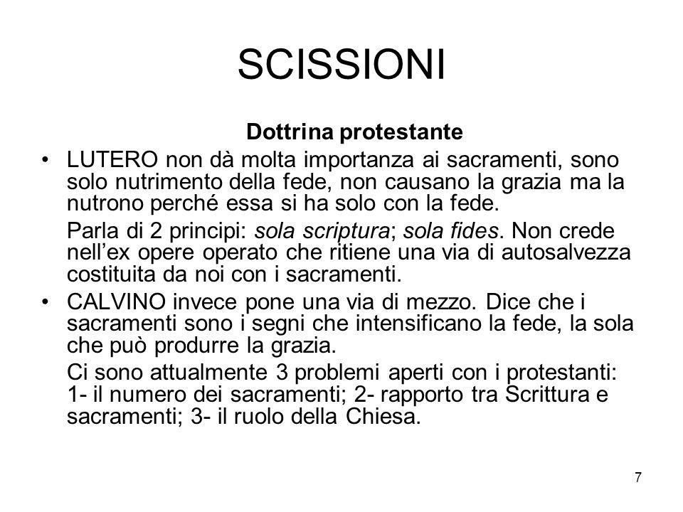 7 SCISSIONI Dottrina protestante LUTERO non dà molta importanza ai sacramenti, sono solo nutrimento della fede, non causano la grazia ma la nutrono pe