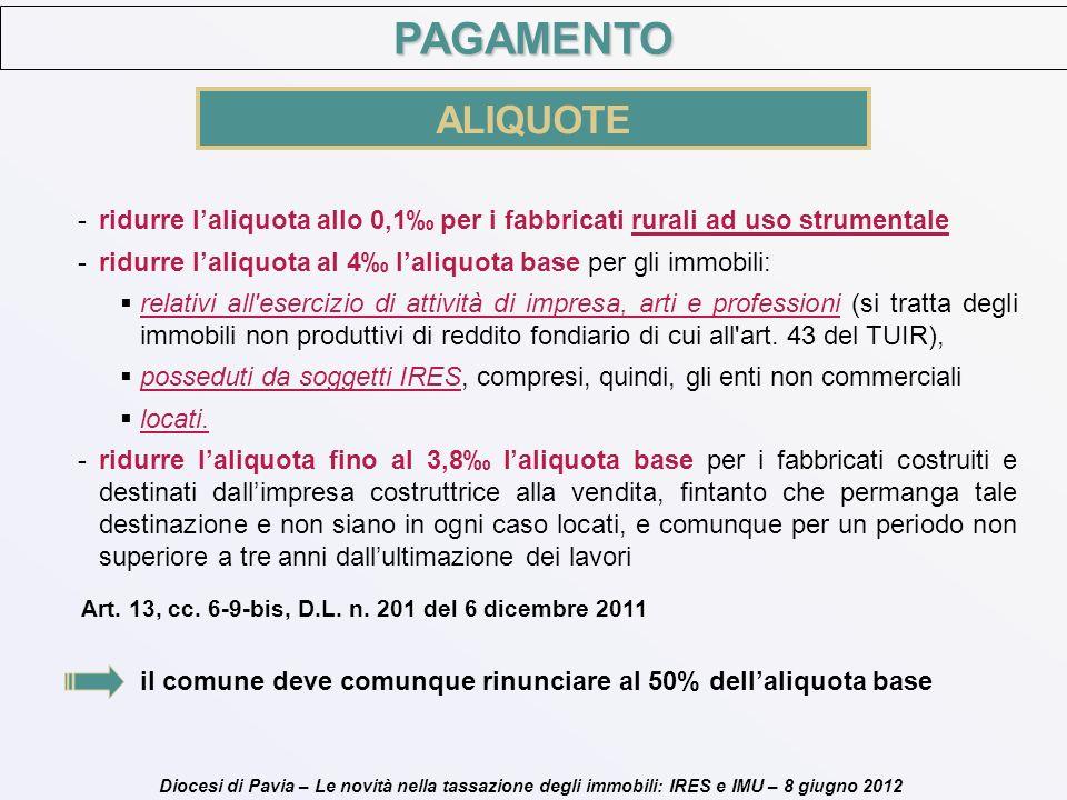 Diocesi di Pavia – Le novità nella tassazione degli immobili: IRES e IMU – 8 giugno 2012 PAGAMENTO ALIQUOTE -ridurre laliquota allo 0,1 per i fabbrica