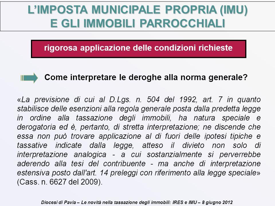 Diocesi di Pavia – Le novità nella tassazione degli immobili: IRES e IMU – 8 giugno 2012 Come interpretare le deroghe alla norma generale? «La previsi