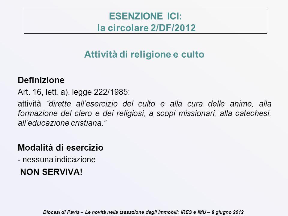 Diocesi di Pavia – Le novità nella tassazione degli immobili: IRES e IMU – 8 giugno 2012 ESENZIONE ICI: la circolare 2/DF/2012 Attività di religione e