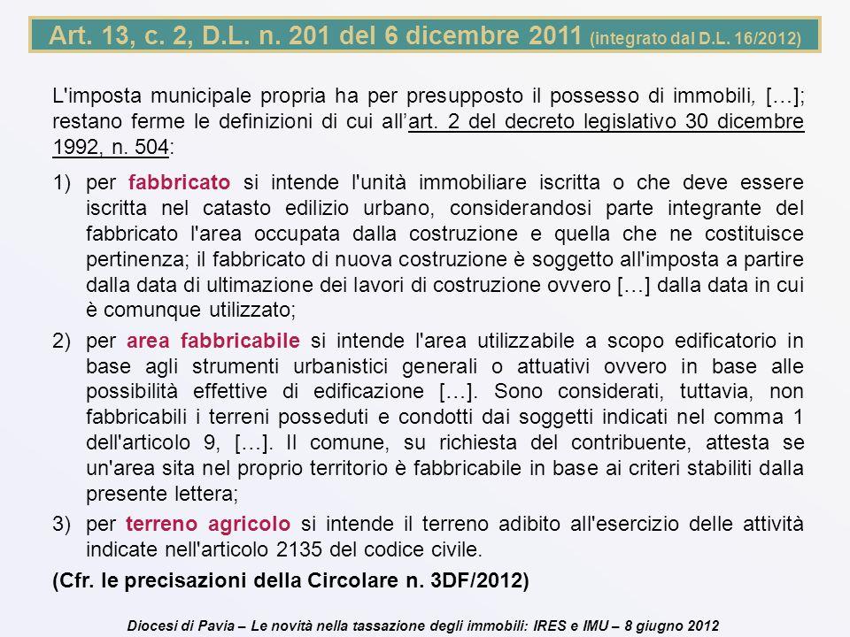 Diocesi di Pavia – Le novità nella tassazione degli immobili: IRES e IMU – 8 giugno 2012 Art. 13, c. 2, D.L. n. 201 del 6 dicembre 2011 (integrato dal