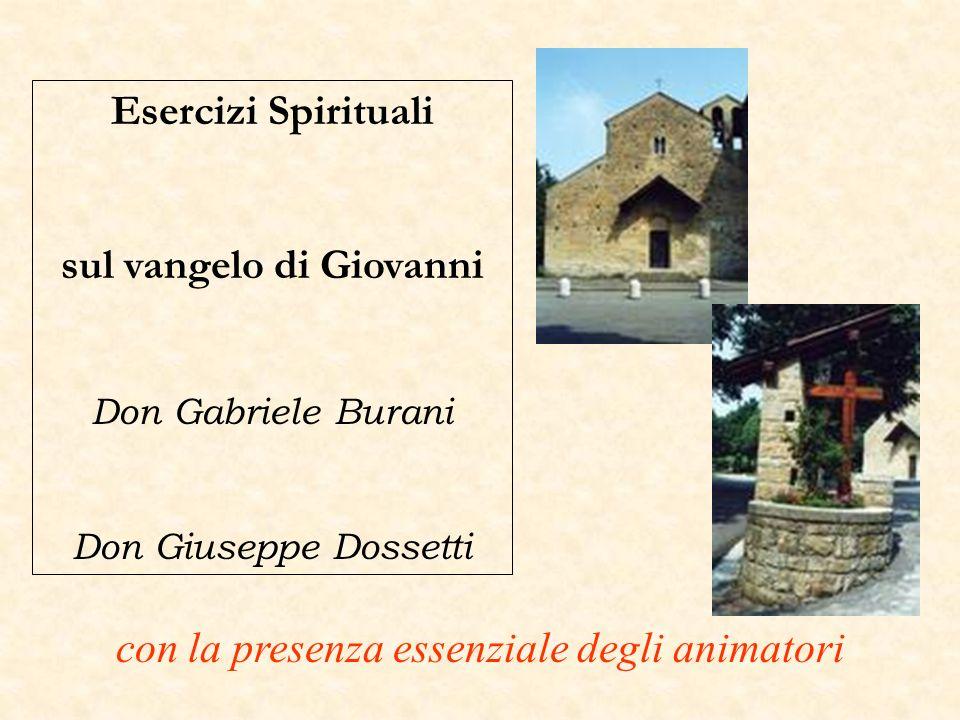 Esercizi Spirituali sul vangelo di Giovanni Don Gabriele Burani Don Giuseppe Dossetti con la presenza essenziale degli animatori