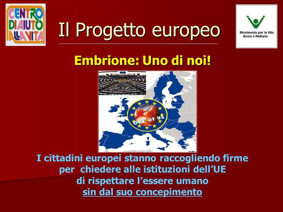 Il Progetto europeo Embrione: Uno di noi! I cittadini europei stanno raccogliendo firme per chiedere alle istituzioni dellUE di rispettare lessere uma