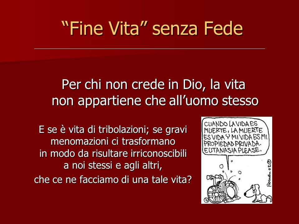Fine Vita senza Fede Fine Vita senza Fede Per chi non crede in Dio, la vita non appartiene che alluomo stesso Per chi non crede in Dio, la vita non ap