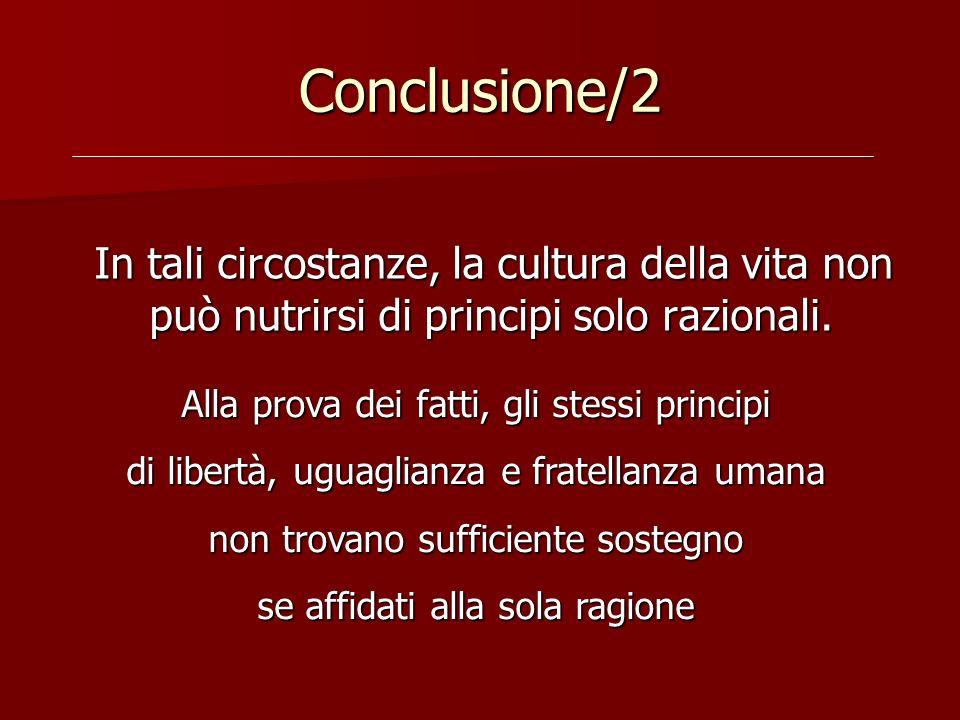 Conclusione/2 In tali circostanze, la cultura della vita non può nutrirsi di principi solo razionali. In tali circostanze, la cultura della vita non p