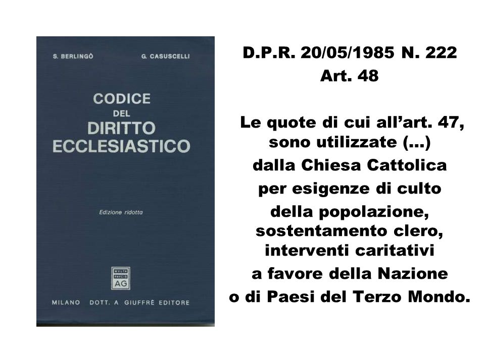 D.P.R. 20/05/1985 N. 222 Art. 48 Le quote di cui allart. 47, sono utilizzate (…) dalla Chiesa Cattolica per esigenze di culto della popolazione, soste