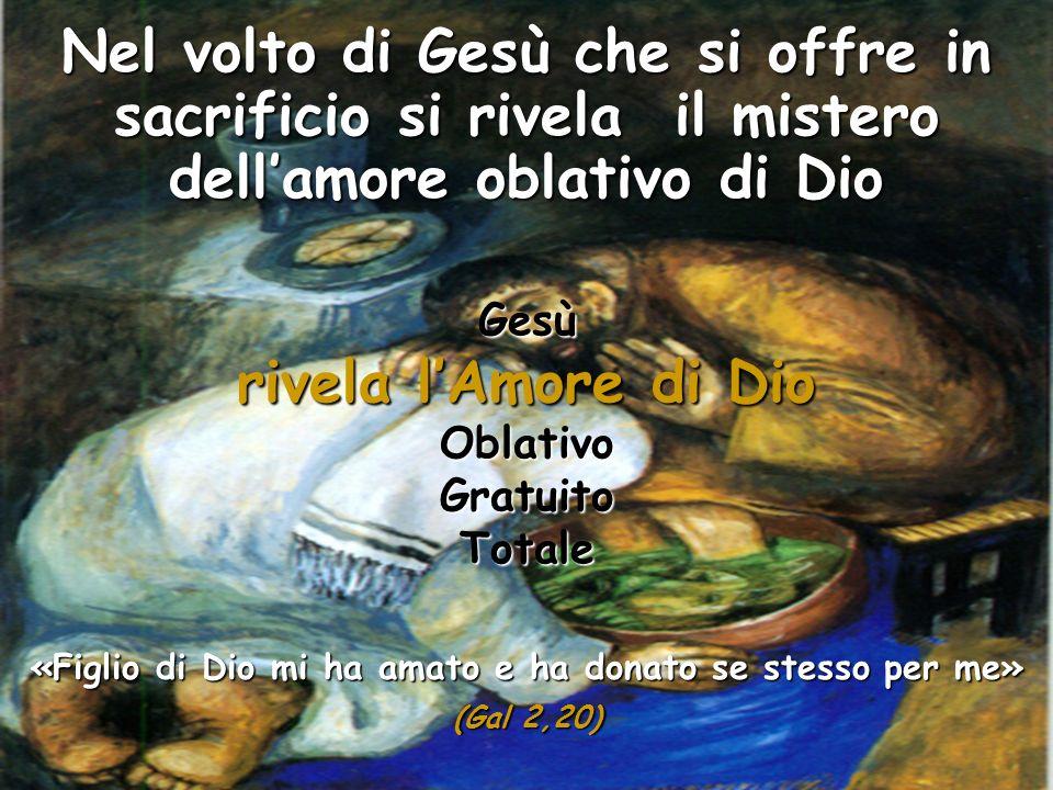 Gesù rivela lAmore di Dio OblativoGratuitoTotale «Figlio di Dio mi ha amato e ha donato se stesso per me» (Gal 2,20)