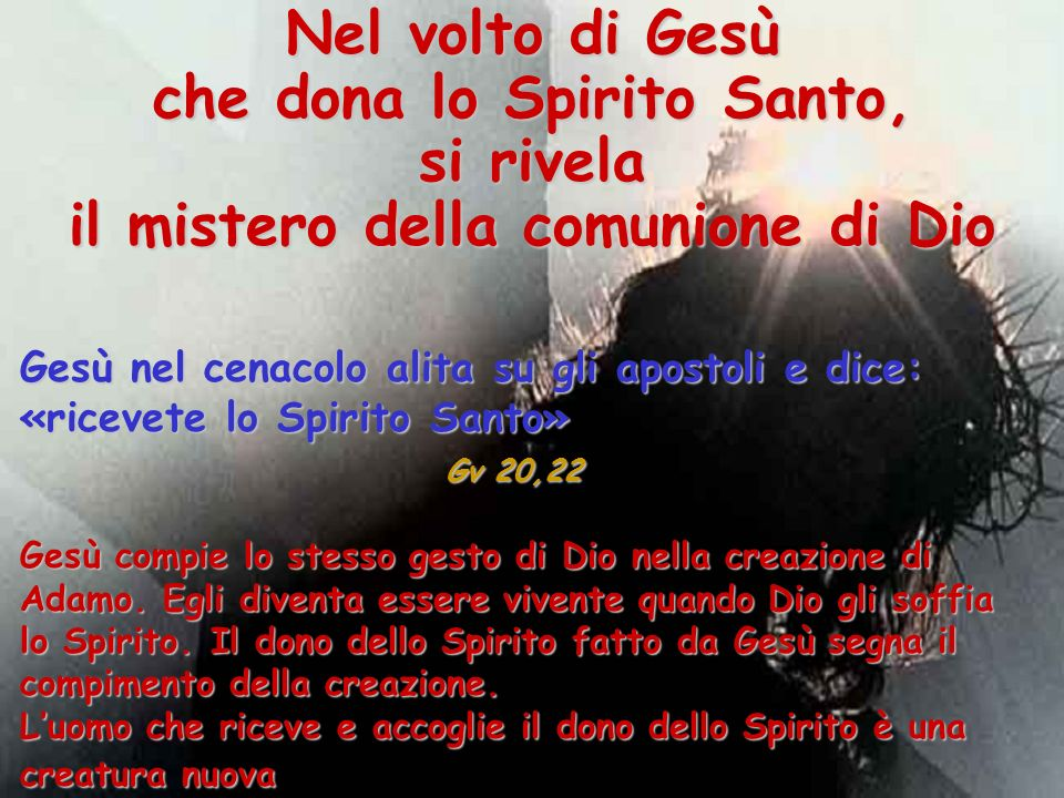 Nel volto di Gesù che dona lo Spirito Santo, si rivela il mistero della comunione di Dio Gesù nel cenacolo alita su gli apostoli e dice: «ricevete lo