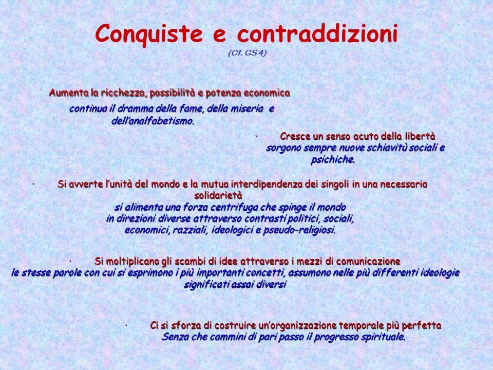 Conquiste e contraddizioni (Cf. GS 4) · Cresce un senso acuto della libertà sorgono sempre nuove schiavitù sociali e psichiche. sorgono sempre nuove s