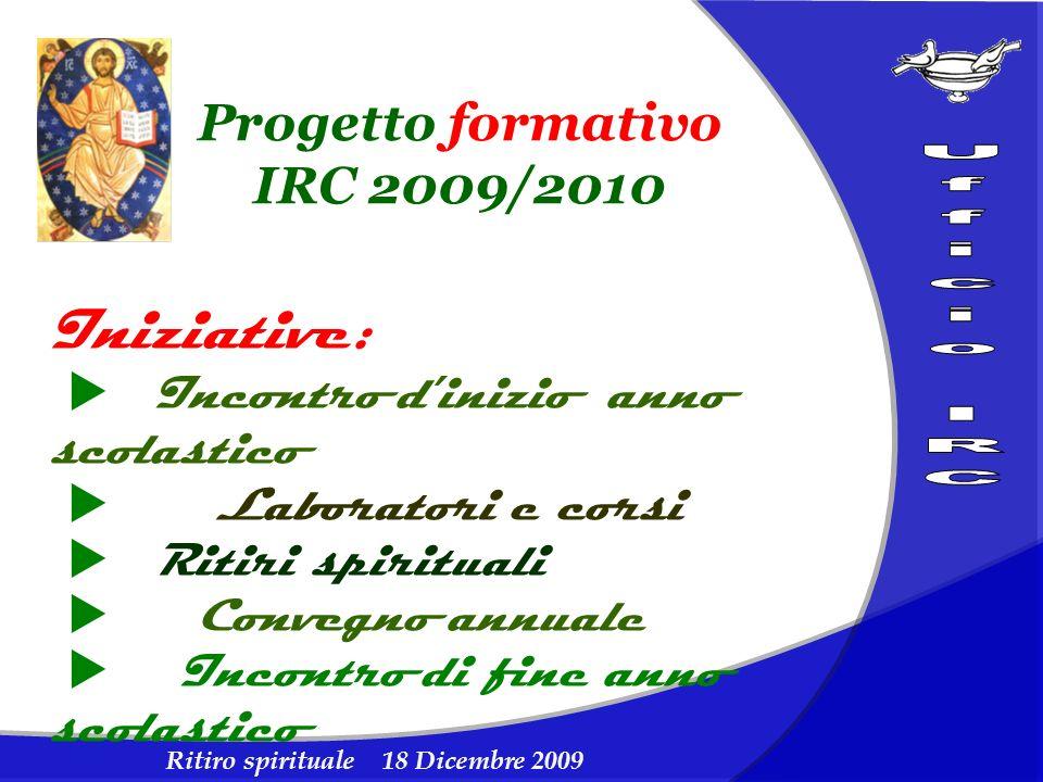 Ritiro spirituale 18 Dicembre 2009 Progetto formativo IRC 2009/2010 Iniziative: Incontro dinizio anno scolastico Laboratori e corsi Ritiri spirituali