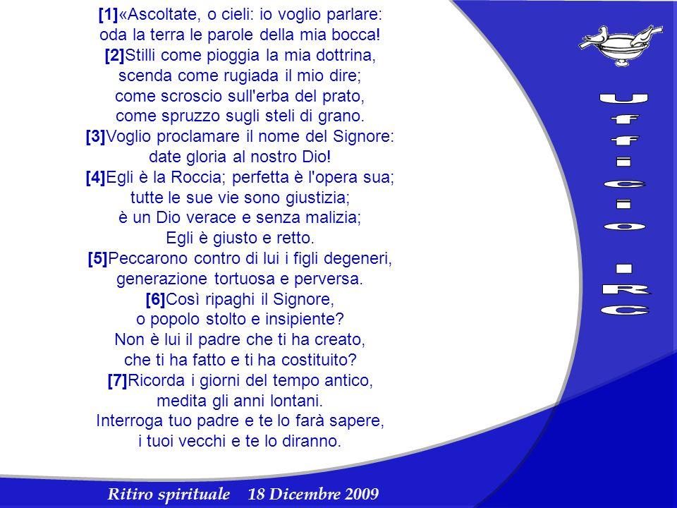 Ritiro spirituale 18 Dicembre 2009 [1]«Ascoltate, o cieli: io voglio parlare: oda la terra le parole della mia bocca! [2]Stilli come pioggia la mia do
